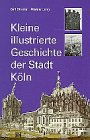 Bender, Franz: Kleine Illustrierte Geschichte Der Stadt Koln: Carl Dietmar, Werner Jung ; Begrundet Von Franz Bender Und Theodor Butzler