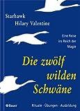 Starhawk: Die zwölf wilden Schwäne. Eine Reise ins Reich der Magie.