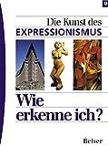 Hajo Düchting: Wie erkenne ich? Die Kunst des Expressionismus. Wie erkenne ich Kunst?