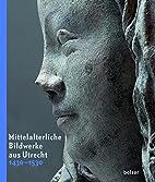 Mittelalterliche Bildwerke aus Utrecht…