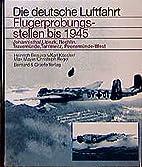 Flugerprobungsstellen bis 1945. by Heinz…