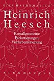 Bigalke, Hans-Gunther: Heinrich Heesch: Kristallgeometrie, Parkettierungen, Vierfarbenforschung