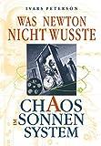 Peterson, Ivars: Was Newton nicht wußte: Chaos im Sonnensystem (German Edition)