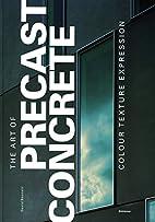 The Art of Precast Concrete by David Bennett