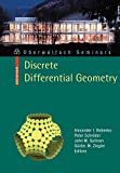 Bobenko Alexander I.: Discrete Differential Geometry