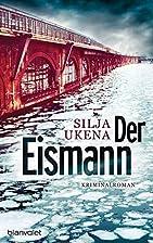 Der Eismann: Kriminalroman by Silja Ukena