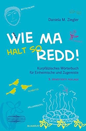 wie-ma-halt-so-redd-kurpfalzisches-worterbuch-fur-einheimische-und-zugereiste