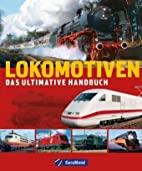 Lokomotiven: Das ultimative Handbuch by…