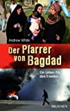 Andrew White: Der Pfarrer von Bagdad: Ein Leben für den Frieden