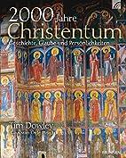 2000 Jahre Christentum: Geschichte, Glaube…