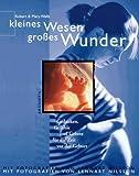 Wells, Robert G.: Kleines Wesen, großes Wunder. Gedanken, Gefühle und Gebete für die Zeit vor der Geburt.