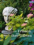 Faszinierende Frauen und ihre Gärten by Eva…