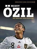 Mesut Özil: Auf dem Weg zum Weltstar by…