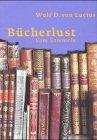 Bücherlust. Vom Sammeln by Wulf D. von…