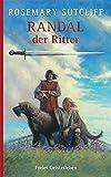 Rosemary Sutcliff: Randal der Ritter