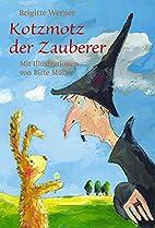 Kotzmotz der Zauberer by Brigitte Werner
