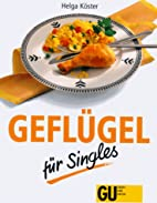 Geflügel für Singles by Helga Köster