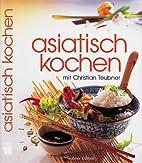 Asiatisch kochen by Christian Teubner