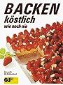 Backen, köstlich wie noch nie - Annette Wolter