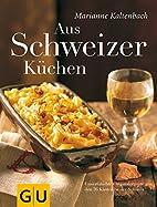 Aus Schweizer Küchen. Unverfälschte…