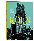 Köln. Eine Geschichte: Vom Urwald zur…
