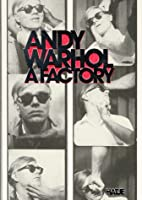 Andy Warhol: a Factory by Andy Warhol