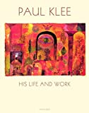 Lanchner, Carolyn: Paul Klee: His Life and Work