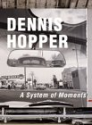 Fuchs, Rudi: Dennis Hopper - A System of Moments.