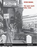 Weibel, Peter: Peter Weibel: The Open Work 1964 - 1979