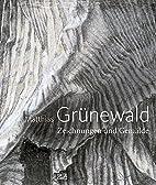 Matthias Grunewald: Zeichnungen Und Gemalde…