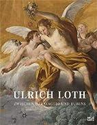 Ulrich Loth : zwischen Caravaggio und Rubens…