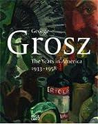 George Grosz: The Years in America,…