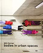 Willi Dorner : bodies in urban spaces by…