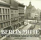 Berlin-Mitte um die Jahrhundertwende by…