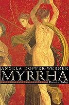Myrrha by Angela Dopfer-Werner