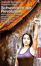Schwestern der Revolution: Aktivistinnen im…