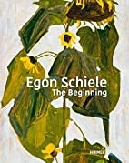 Egon Schiele: The Beginning by Christian…