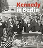 Hans-Michael Koetzle: Kennedy in Berlin