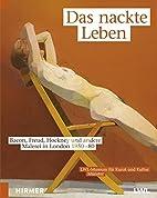 Das nackte Leben: Bacon, Freud, Hockney und…