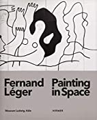 Fernand Léger: Painting in Space by…