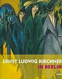 Moeller, Magdalena M.: Ernst Ludwig Kirchner in Berlin (German Edition)