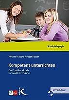 Kompetent unterrichten: Ein Praxisbuch…