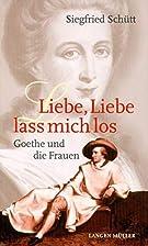 Liebe, Liebe, lass mich los. Goethe und die…