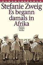 Es begann damals in Afrika by Stefanie Zweig