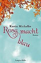 Rosa macht blau by Karin Michalke