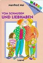 Vom Schmusen und Liebhaben by Manfred Mai