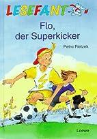 Flo, der Superkicker by Petra Fietzek