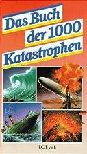 Das Buch der tausend (1000) Katastrophen by…