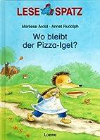 Wo bleibt der Pizza-Igel? by Marliese Arold