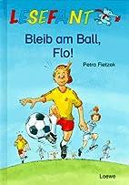 Bleib am Ball, Flo! by Petra Fietzek